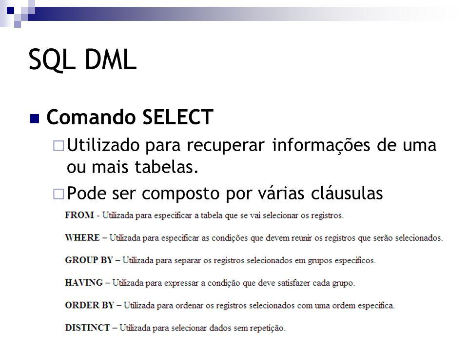 SQL DML Comando SELECT  Utilizado para recuperar informações de uma ou mais tabelas.