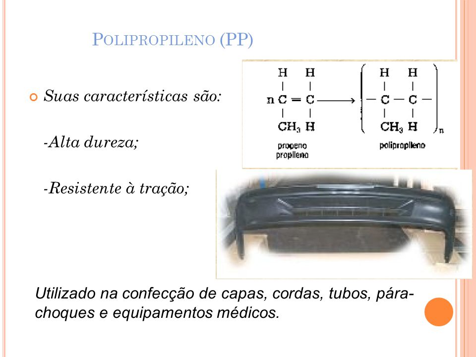 P OLIPROPILENO (PP) Suas características são: -Alta dureza; -Resistente à tração; Utilizado na confecção de capas, cordas, tubos, pára- choques e equi