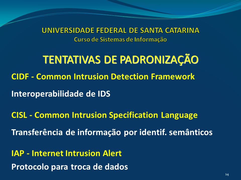 CIDF - Common Intrusion Detection Framework Interoperabilidade de IDS CISL - Common Intrusion Specification Language Transferência de informação por identif.