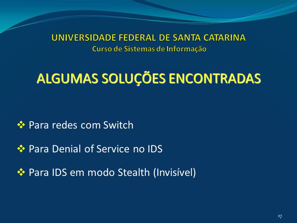  Para redes com Switch  Para Denial of Service no IDS  Para IDS em modo Stealth (Invisível) ALGUMAS SOLUÇÕES ENCONTRADAS 17