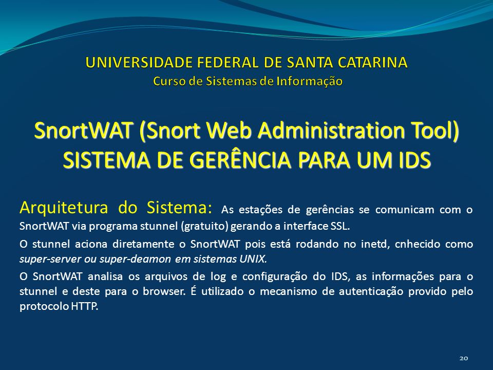Arquitetura do Sistema: As estações de gerências se comunicam com o SnortWAT via programa stunnel (gratuito) gerando a interface SSL.