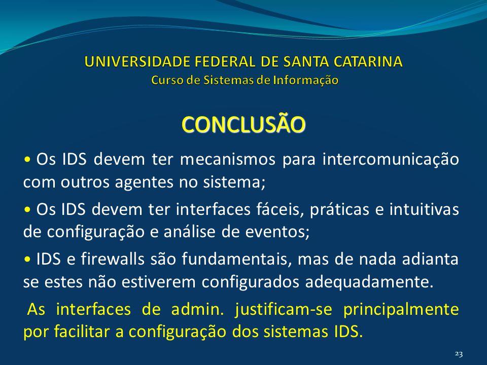 Os IDS devem ter mecanismos para intercomunicação com outros agentes no sistema; Os IDS devem ter interfaces fáceis, práticas e intuitivas de configur