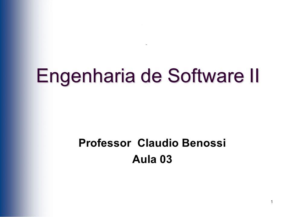 1 Professor Claudio Benossi Aula 03 Engenharia de Software II