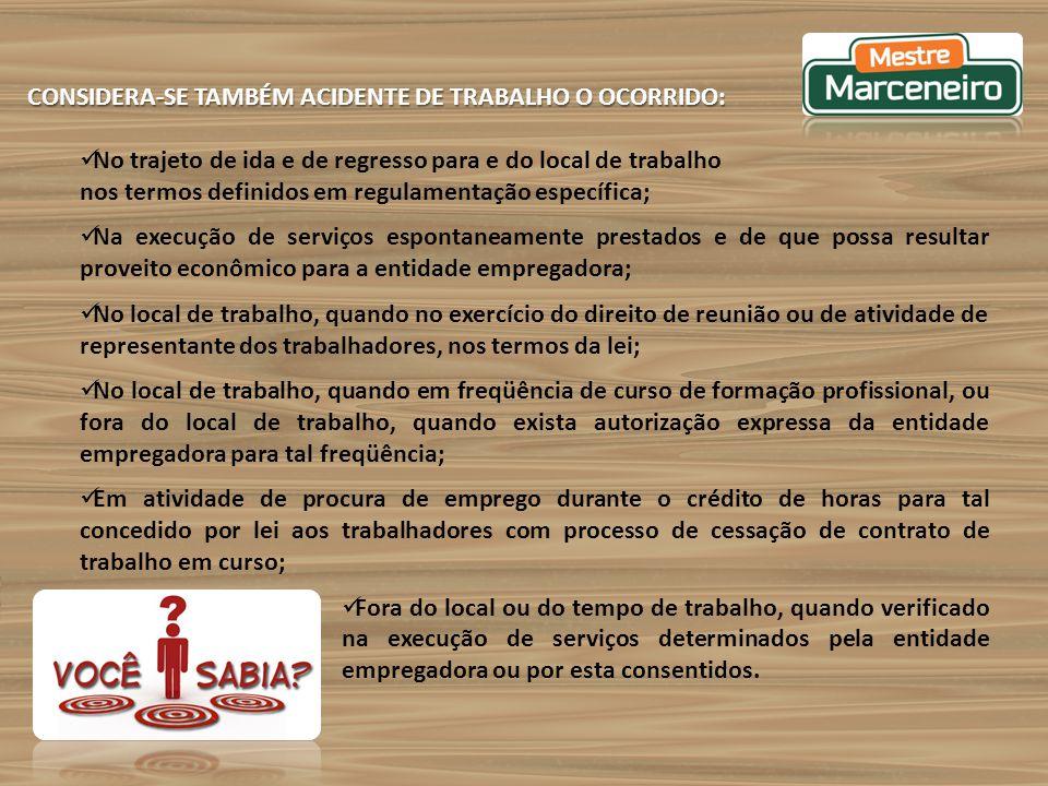 CONSIDERA-SE TAMBÉM ACIDENTE DE TRABALHO O OCORRIDO: No trajeto de ida e de regresso para e do local de trabalho nos termos definidos em regulamentaçã