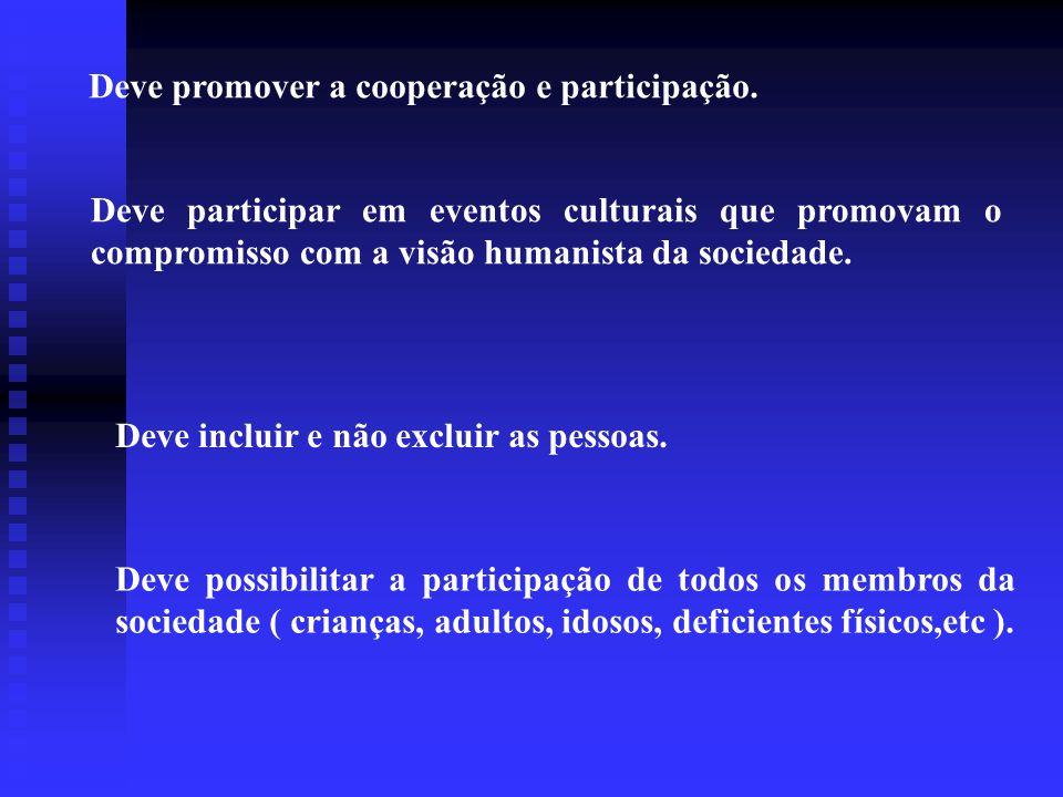 Deve promover a cooperação e participação. Deve participar em eventos culturais que promovam o compromisso com a visão humanista da sociedade. Deve in