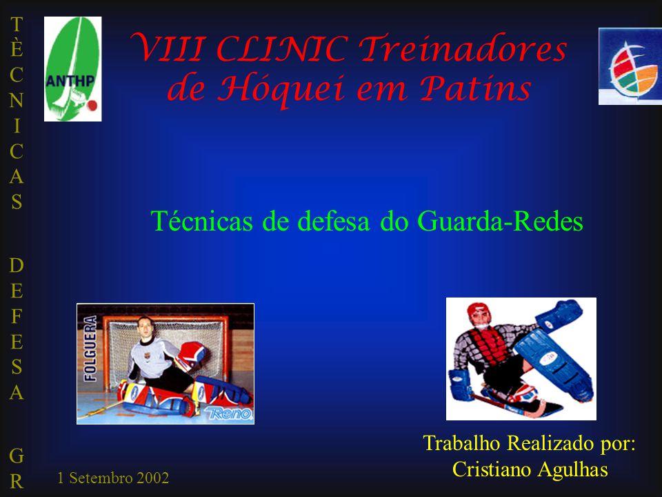 TÈCNICAS DEFESA GRTÈCNICAS DEFESA GR 1 Setembro 2002 Trabalho Realizado por: Cristiano Agulhas VIII CLINIC Treinadores de Hóquei em Patins Técnicas de