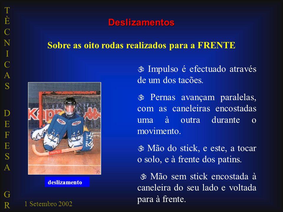 TÈCNICAS DEFESA GRTÈCNICAS DEFESA GR 1 Setembro 2002 impulsão  Impulso é efectuado através de um dos tacões.  Pernas avançam paralelas, com as canel