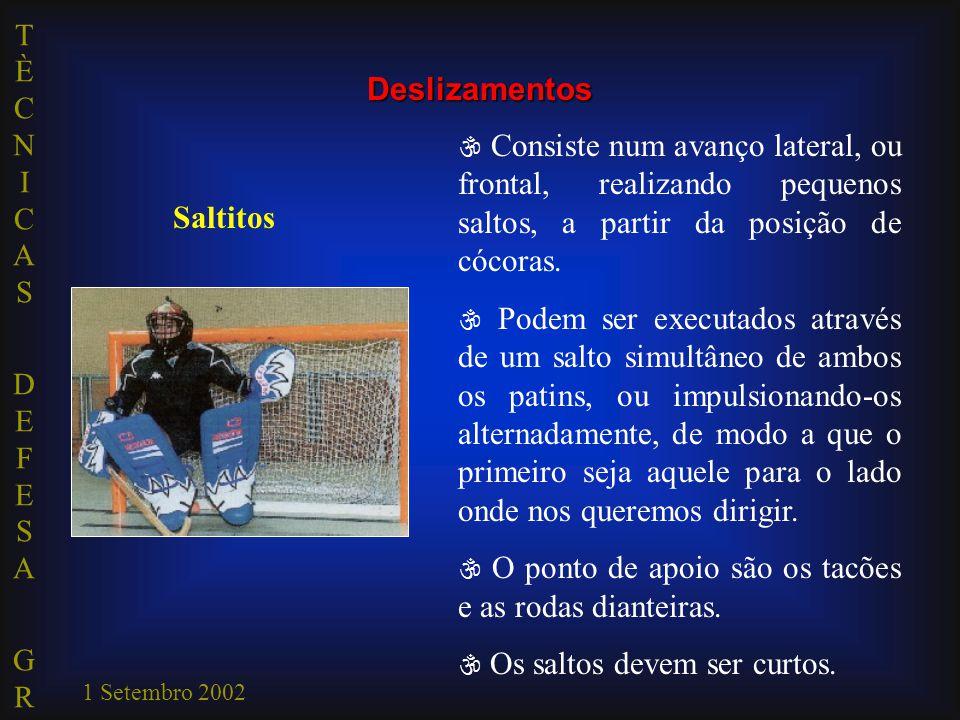 TÈCNICAS DEFESA GRTÈCNICAS DEFESA GR 1 Setembro 2002  Consiste num avanço lateral, ou frontal, realizando pequenos saltos, a partir da posição de cóc