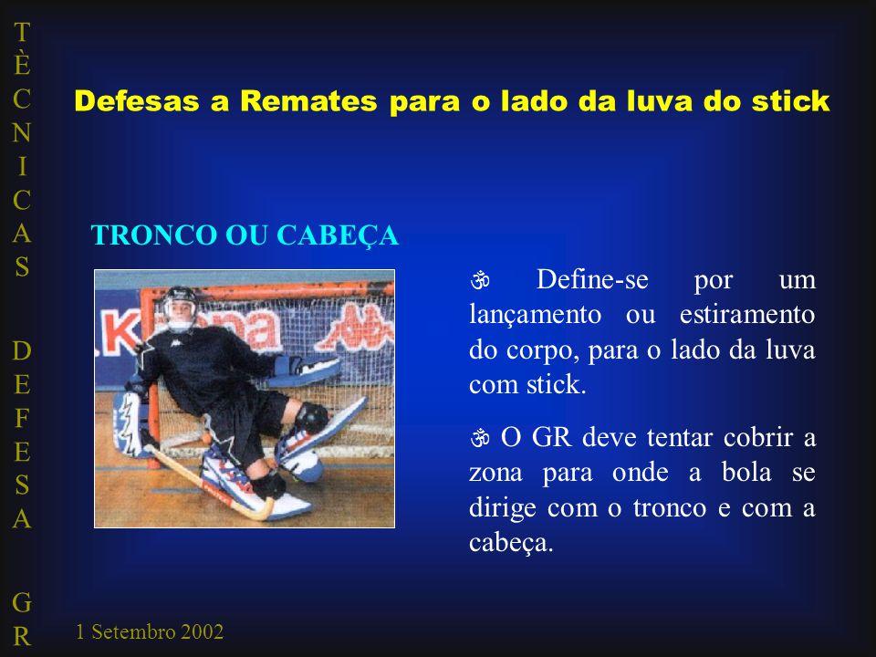 TÈCNICAS DEFESA GRTÈCNICAS DEFESA GR 1 Setembro 2002 TRONCO OU CABEÇA  Define-se por um lançamento ou estiramento do corpo, para o lado da luva com s