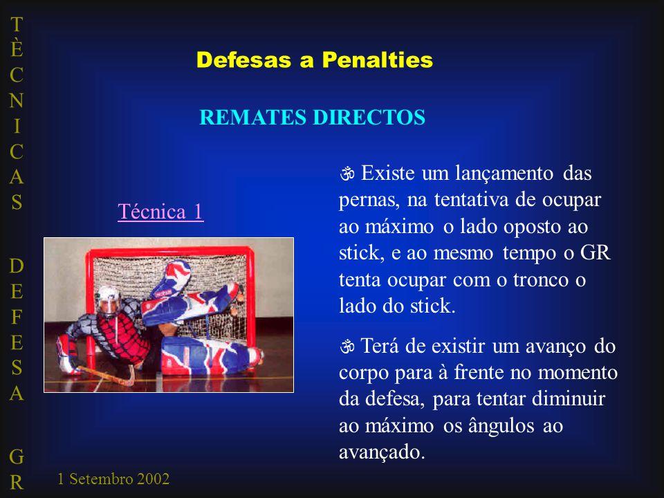 TÈCNICAS DEFESA GRTÈCNICAS DEFESA GR 1 Setembro 2002 Defesas a Penalties REMATES DIRECTOS Técnica 1  Existe um lançamento das pernas, na tentativa de