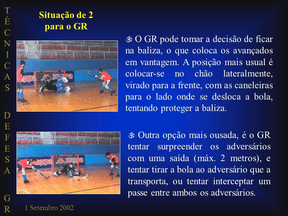 TÈCNICAS DEFESA GRTÈCNICAS DEFESA GR 1 Setembro 2002 Situação de 2 para o GR  O GR pode tomar a decisão de ficar na baliza, o que coloca os avançados