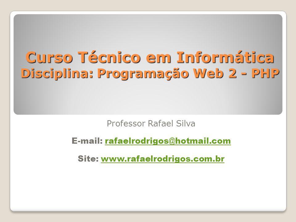Curso Técnico em Informática Disciplina: Programação Web 2 - PHP Professor Rafael Silva E-mail: rafaelrodrigos@hotmail.comrafaelrodrigos@hotmail.com S