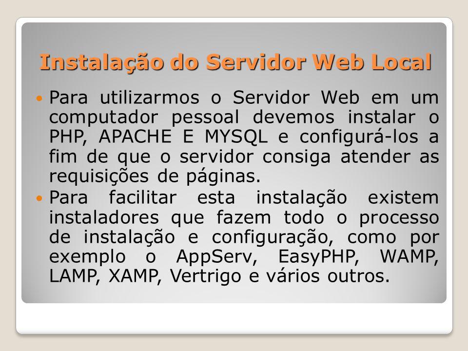 Instalação do Servidor Web Local Para utilizarmos o Servidor Web em um computador pessoal devemos instalar o PHP, APACHE E MYSQL e configurá-los a fim