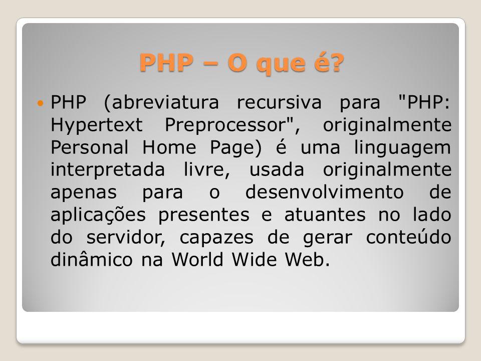PHP – O que é? PHP (abreviatura recursiva para