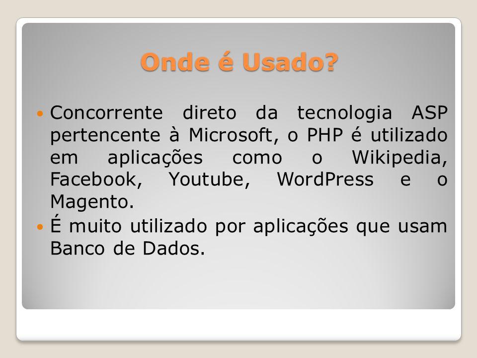 Onde é Usado? Concorrente direto da tecnologia ASP pertencente à Microsoft, o PHP é utilizado em aplicações como o Wikipedia, Facebook, Youtube, WordP