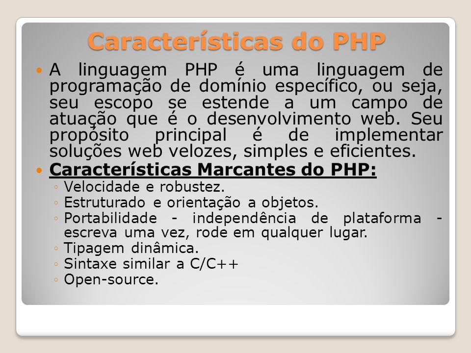 Características do PHP A linguagem PHP é uma linguagem de programação de domínio específico, ou seja, seu escopo se estende a um campo de atuação que