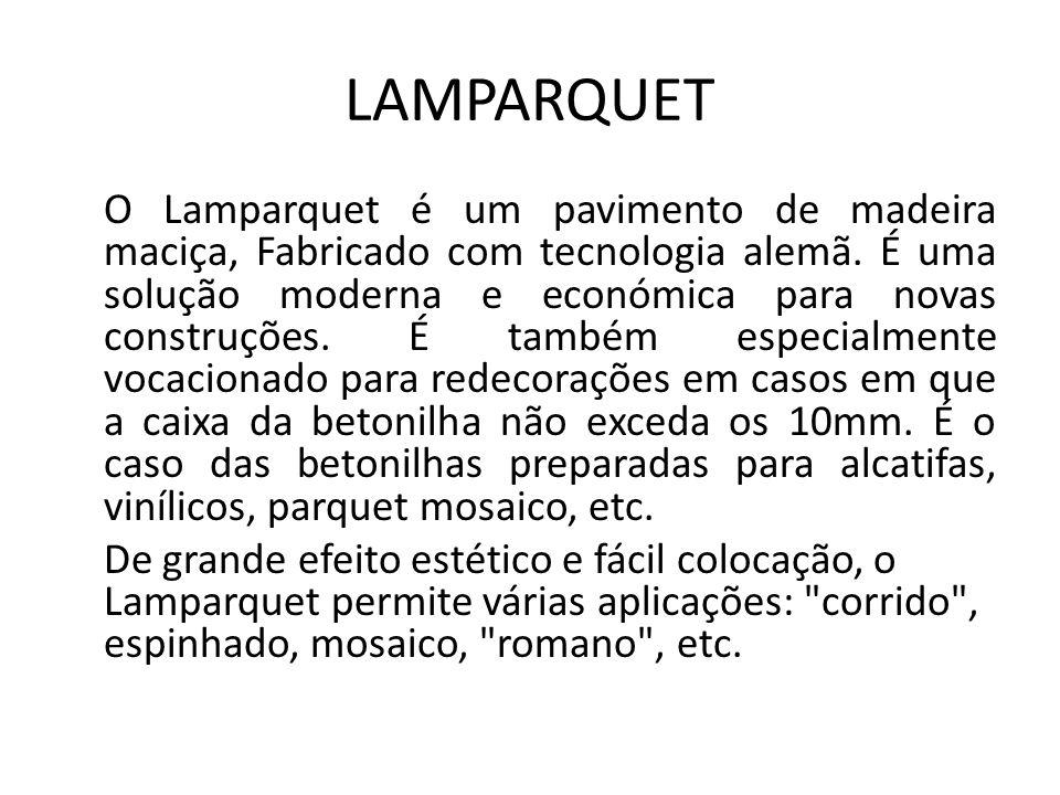 LAMPARQUET O Lamparquet é um pavimento de madeira maciça, Fabricado com tecnologia alemã. É uma solução moderna e económica para novas construções. É