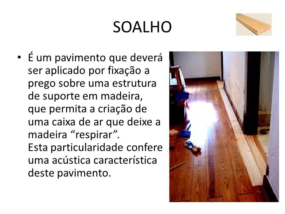 SOALHO É um pavimento que deverá ser aplicado por fixação a prego sobre uma estrutura de suporte em madeira, que permita a criação de uma caixa de ar