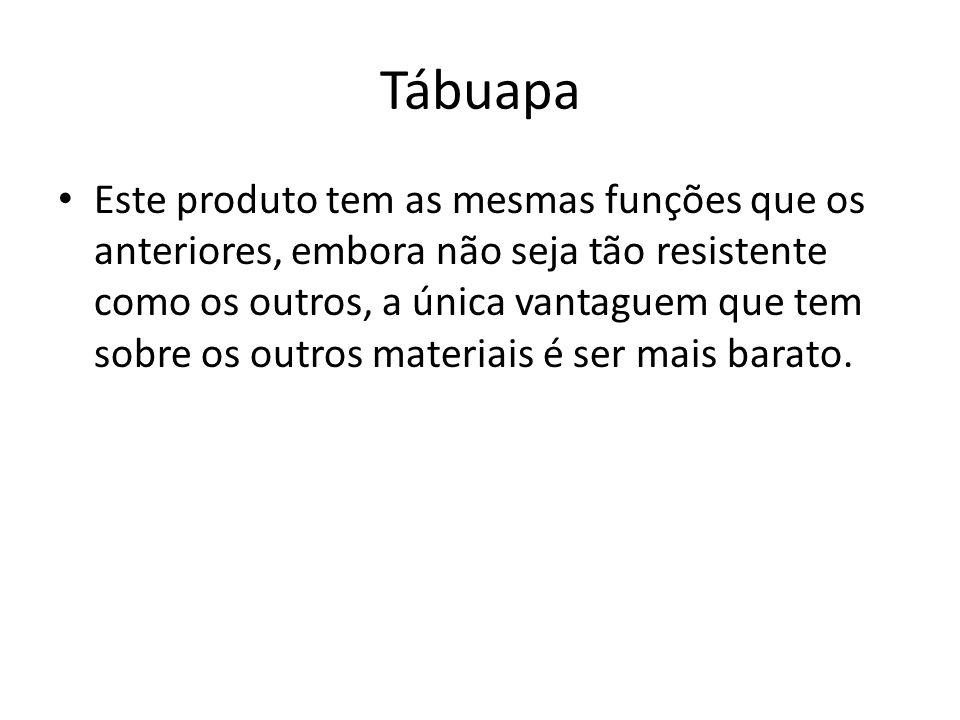 Tábuapa Este produto tem as mesmas funções que os anteriores, embora não seja tão resistente como os outros, a única vantaguem que tem sobre os outros