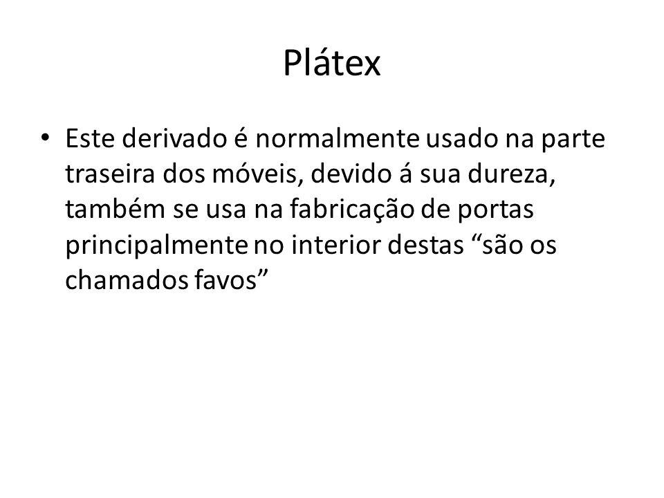 Plátex Este derivado é normalmente usado na parte traseira dos móveis, devido á sua dureza, também se usa na fabricação de portas principalmente no in