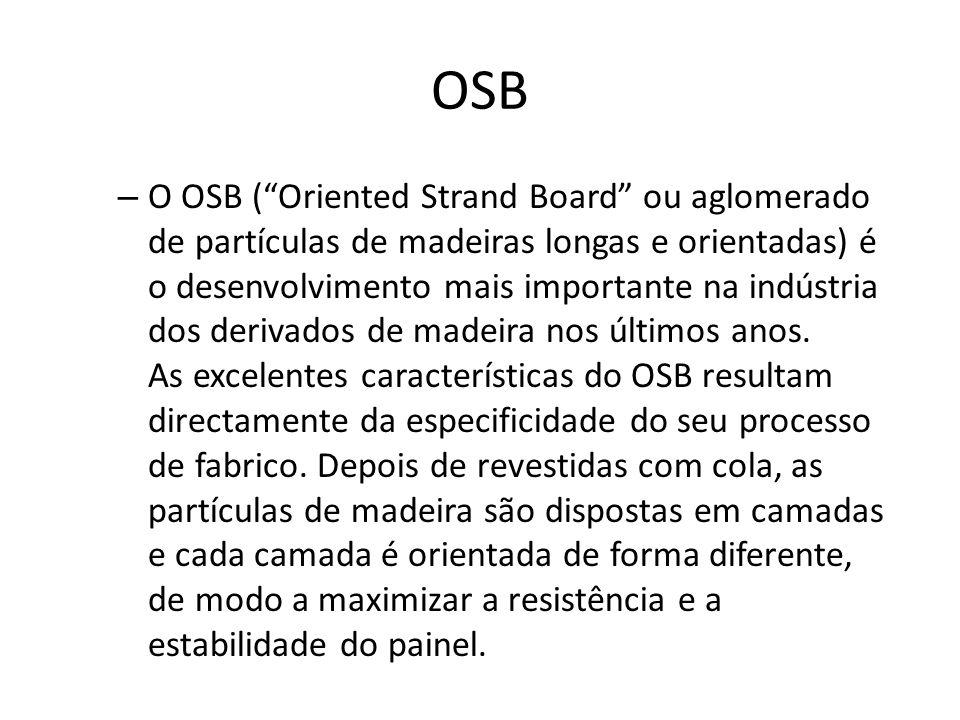 """OSB – O OSB (""""Oriented Strand Board"""" ou aglomerado de partículas de madeiras longas e orientadas) é o desenvolvimento mais importante na indústria dos"""