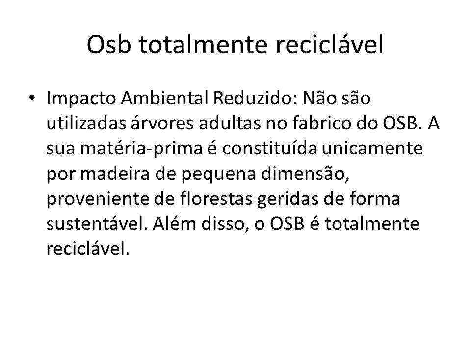 Osb totalmente reciclável Impacto Ambiental Reduzido: Não são utilizadas árvores adultas no fabrico do OSB. A sua matéria-prima é constituída unicamen