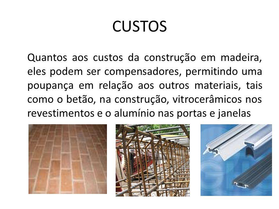 CUSTOS Quantos aos custos da construção em madeira, eles podem ser compensadores, permitindo uma poupança em relação aos outros materiais, tais como o
