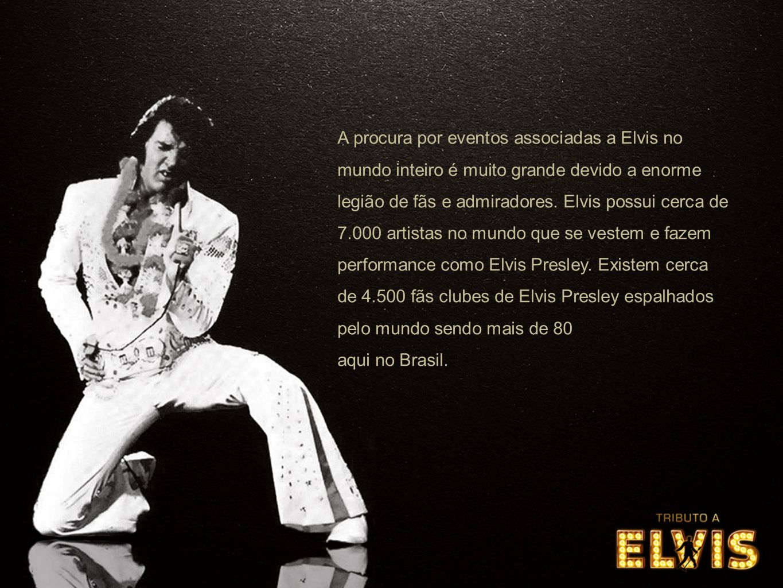 A procura por eventos associadas a Elvis no mundo inteiro é muito grande devido a enorme legião de fãs e admiradores.