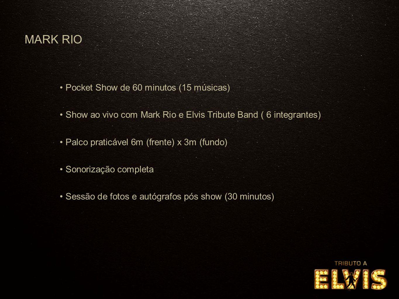 Pocket Show de 60 minutos (15 músicas) Show ao vivo com Mark Rio e Elvis Tribute Band ( 6 integrantes) Palco praticável 6m (frente) x 3m (fundo) Sonor