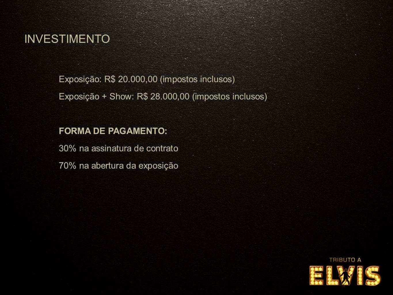 Exposição: R$ 20.000,00 (impostos inclusos) Exposição + Show: R$ 28.000,00 (impostos inclusos) FORMA DE PAGAMENTO: 30% na assinatura de contrato 70% na abertura da exposição INVESTIMENTO