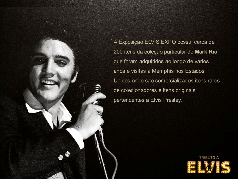 A Exposição ELVIS EXPO possui cerca de 200 itens da coleção particular de Mark Rio que foram adquiridos ao longo de vários anos e visitas a Memphis no