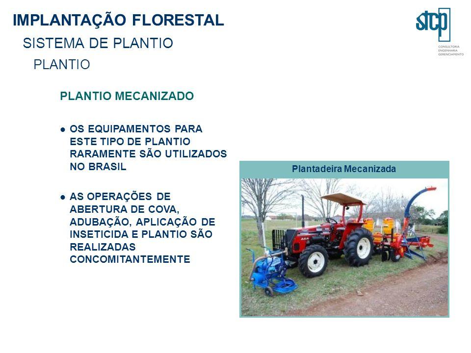 IMPLANTAÇÃO FLORESTAL SISTEMA DE PLANTIO PLANTIO PLANTIO MECANIZADO OS EQUIPAMENTOS PARA ESTE TIPO DE PLANTIO RARAMENTE SÃO UTILIZADOS NO BRASIL AS OP