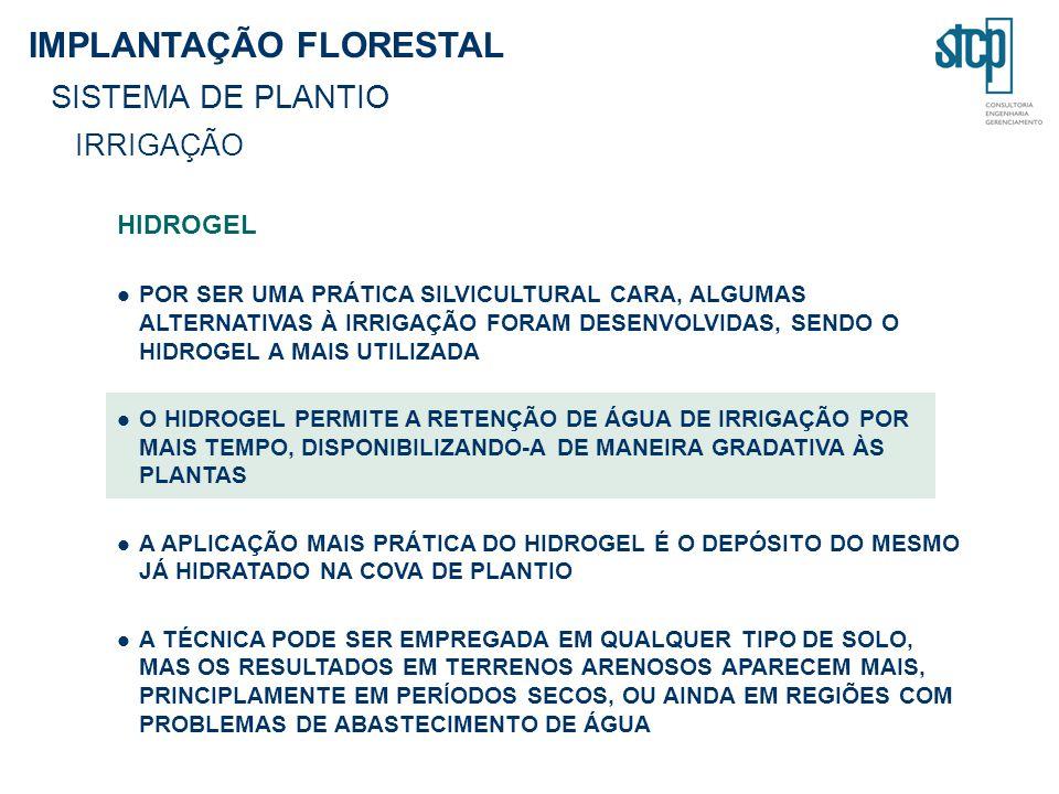 IMPLANTAÇÃO FLORESTAL SISTEMA DE PLANTIO IRRIGAÇÃO HIDROGEL POR SER UMA PRÁTICA SILVICULTURAL CARA, ALGUMAS ALTERNATIVAS À IRRIGAÇÃO FORAM DESENVOLVID