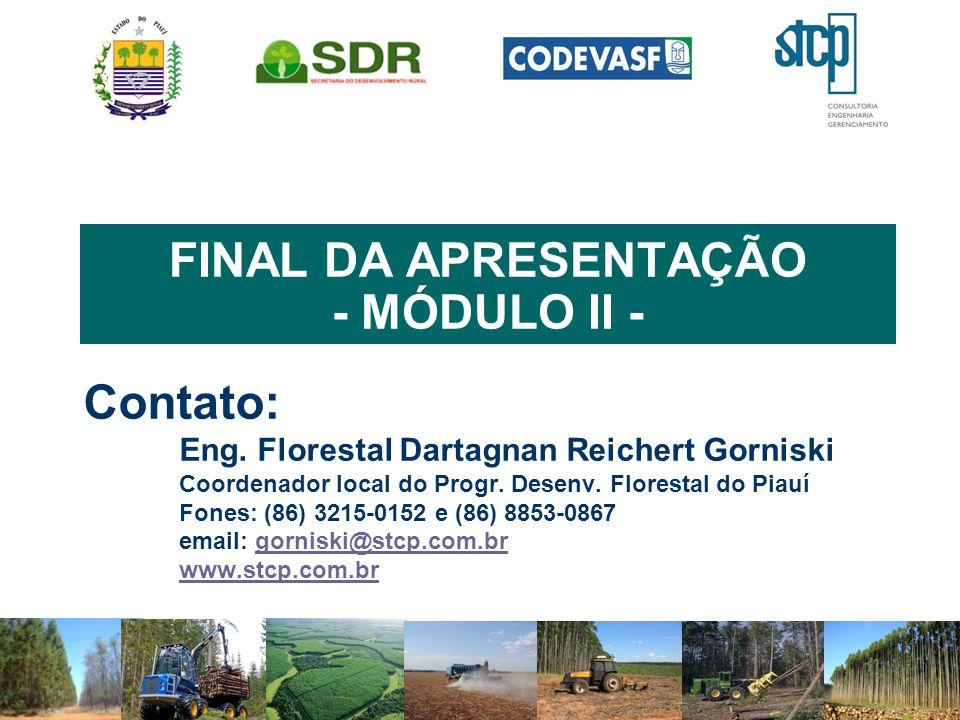 FINAL DA APRESENTAÇÃO - MÓDULO II - Contato: Eng. Florestal Dartagnan Reichert Gorniski Coordenador local do Progr. Desenv. Florestal do Piauí Fones: