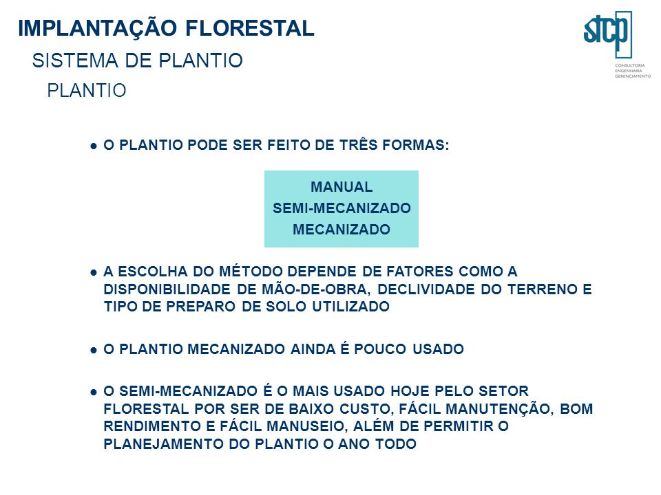 IMPLANTAÇÃO FLORESTAL SISTEMA DE PLANTIO PLANTIO O PLANTIO PODE SER FEITO DE TRÊS FORMAS: MANUAL SEMI-MECANIZADO MECANIZADO A ESCOLHA DO MÉTODO DEPEND