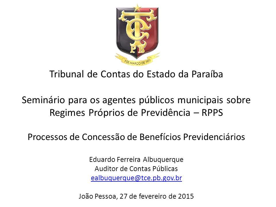 Tribunal de Contas do Estado da Paraíba Seminário para os agentes públicos municipais sobre Regimes Próprios de Previdência – RPPS Processos de Conces