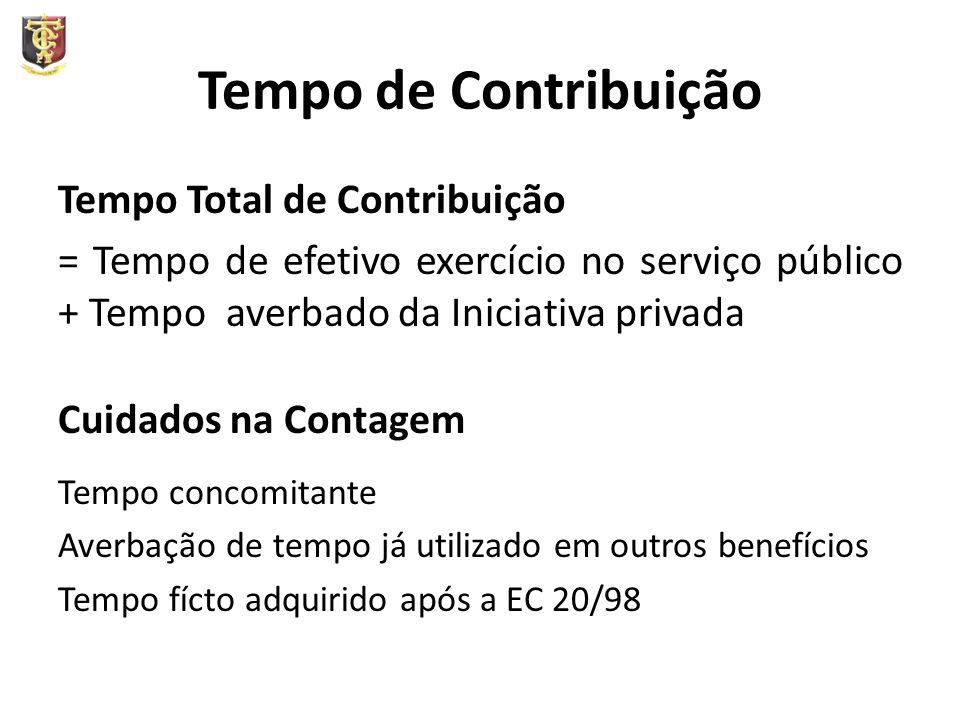 Tempo de Contribuição Tempo Total de Contribuição = Tempo de efetivo exercício no serviço público + Tempo averbado da Iniciativa privada Cuidados na Contagem Tempo concomitante Averbação de tempo já utilizado em outros benefícios Tempo fícto adquirido após a EC 20/98