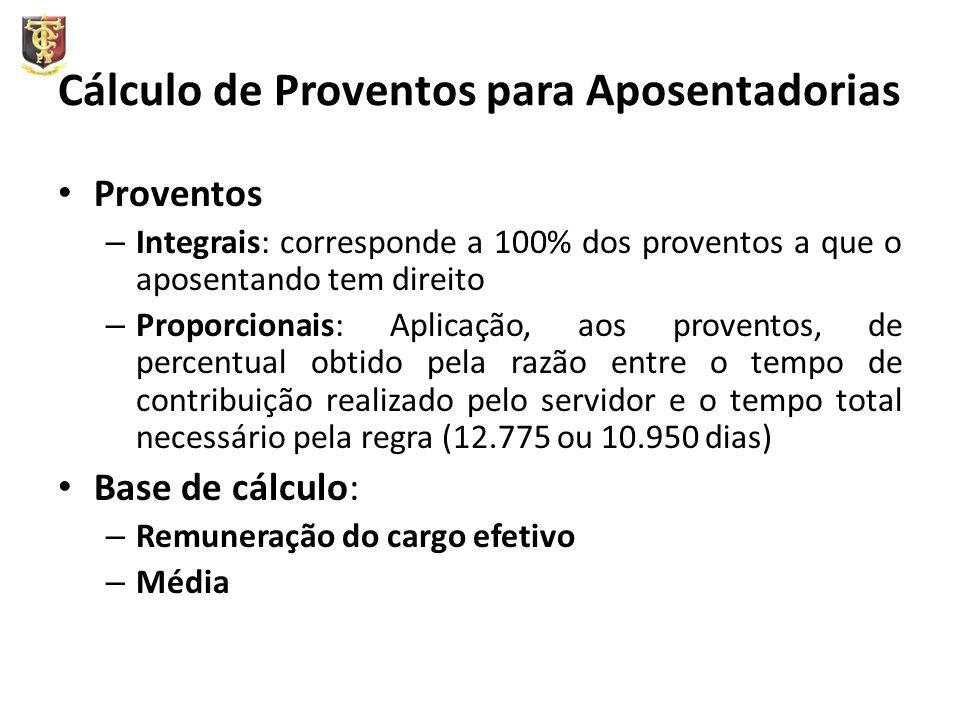Cálculo de Proventos para Aposentadorias Proventos – Integrais: corresponde a 100% dos proventos a que o aposentando tem direito – Proporcionais: Apli