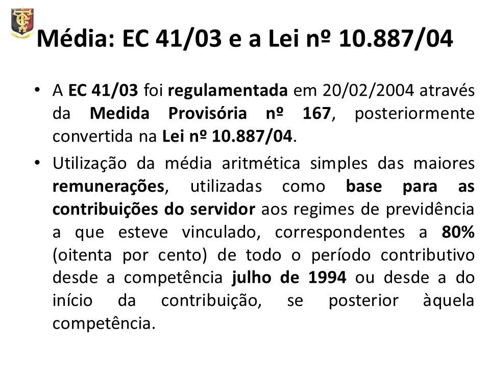 Média: EC 41/03 e a Lei nº 10.887/04 A EC 41/03 foi regulamentada em 20/02/2004 através da Medida Provisória nº 167, posteriormente convertida na Lei nº 10.887/04.