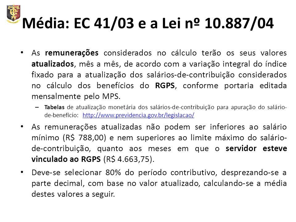 Média: EC 41/03 e a Lei nº 10.887/04 As remunerações considerados no cálculo terão os seus valores atualizados, mês a mês, de acordo com a variação integral do índice fixado para a atualização dos salários-de-contribuição considerados no cálculo dos benefícios do RGPS, conforme portaria editada mensalmente pelo MPS.