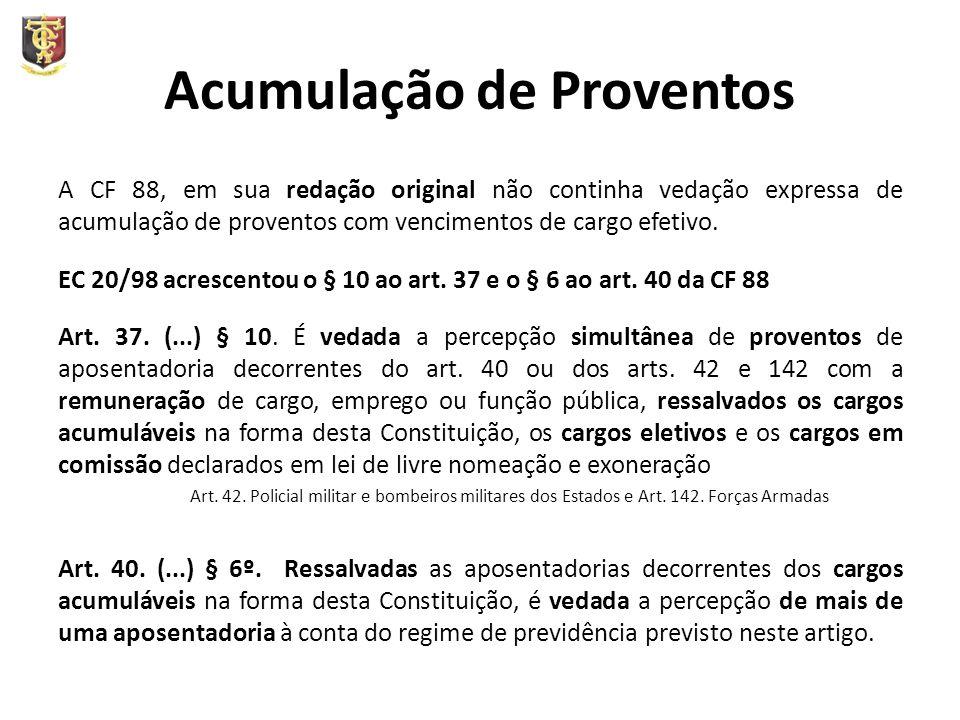 Acumulação de Proventos A CF 88, em sua redação original não continha vedação expressa de acumulação de proventos com vencimentos de cargo efetivo. EC