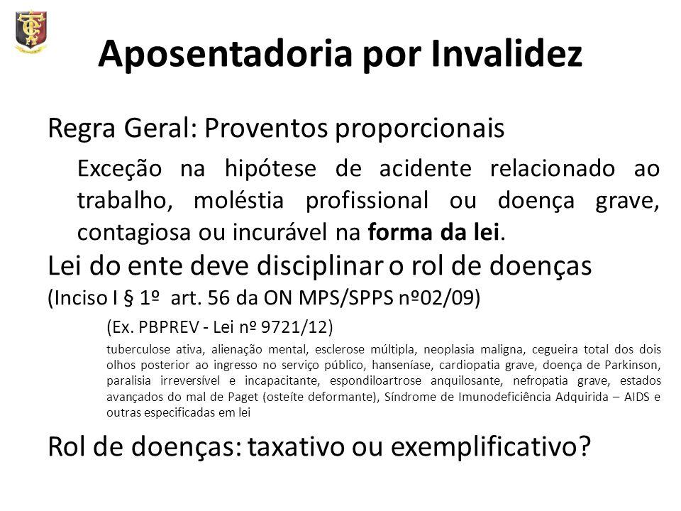 Aposentadoria por Invalidez Regra Geral: Proventos proporcionais Exceção na hipótese de acidente relacionado ao trabalho, moléstia profissional ou doe