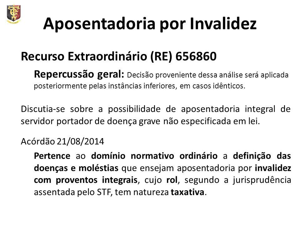Aposentadoria por Invalidez Recurso Extraordinário (RE) 656860 Repercussão geral: Decisão proveniente dessa análise será aplicada posteriormente pelas