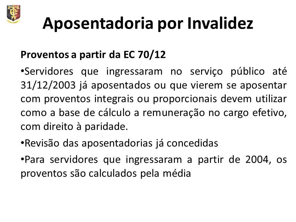 Aposentadoria por Invalidez Proventos a partir da EC 70/12 Servidores que ingressaram no serviço público até 31/12/2003 já aposentados ou que vierem s