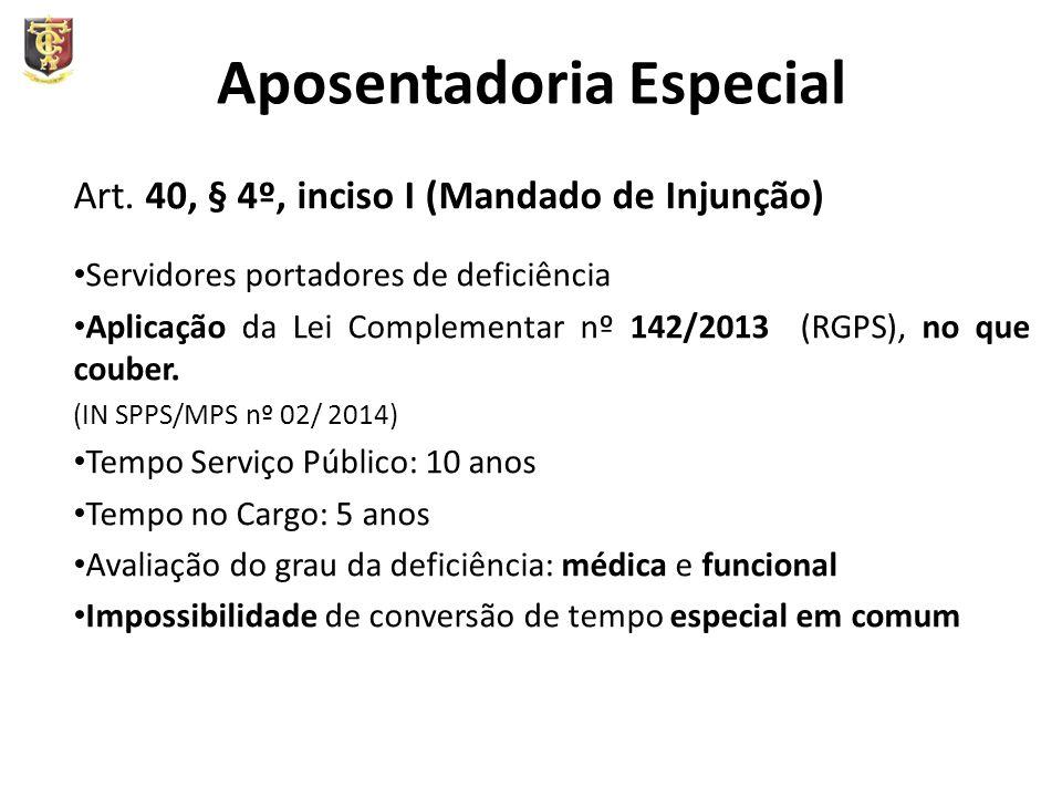 Aposentadoria Especial Art. 40, § 4º, inciso I (Mandado de Injunção) Servidores portadores de deficiência Aplicação da Lei Complementar nº 142/2013 (R