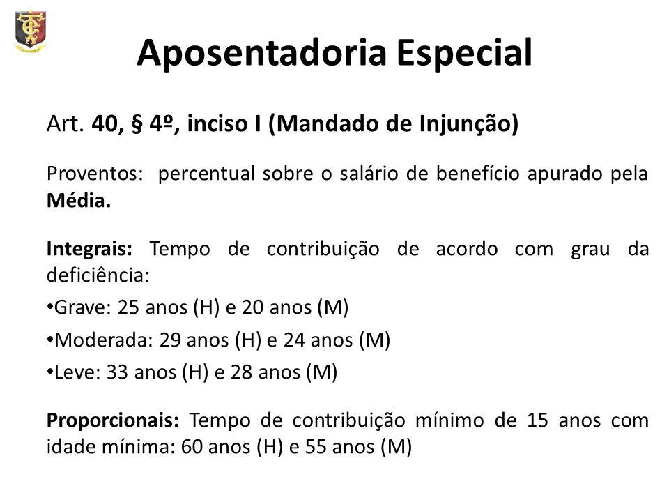 Aposentadoria Especial Art. 40, § 4º, inciso I (Mandado de Injunção) Proventos: percentual sobre o salário de benefício apurado pela Média. Integrais: