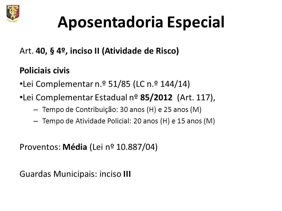 Aposentadoria Especial Art. 40, § 4º, inciso II (Atividade de Risco) Policiais civis Lei Complementar n.º 51/85 (LC n.º 144/14) Lei Complementar Estad