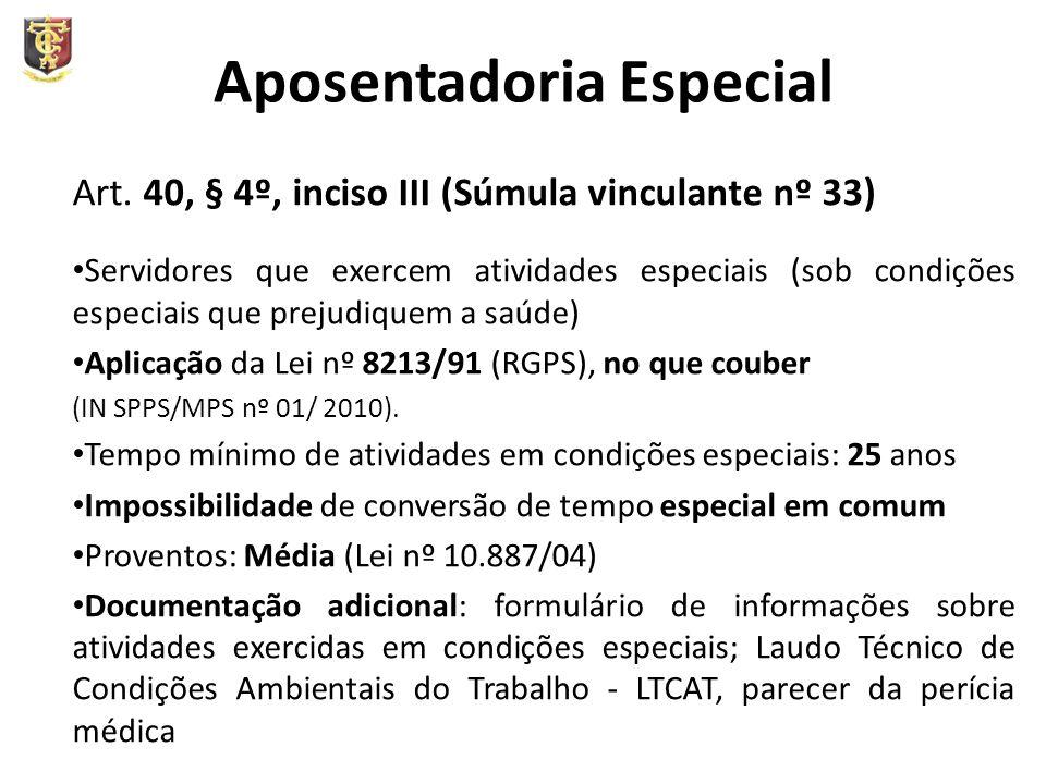 Aposentadoria Especial Art. 40, § 4º, inciso III (Súmula vinculante nº 33) Servidores que exercem atividades especiais (sob condições especiais que pr
