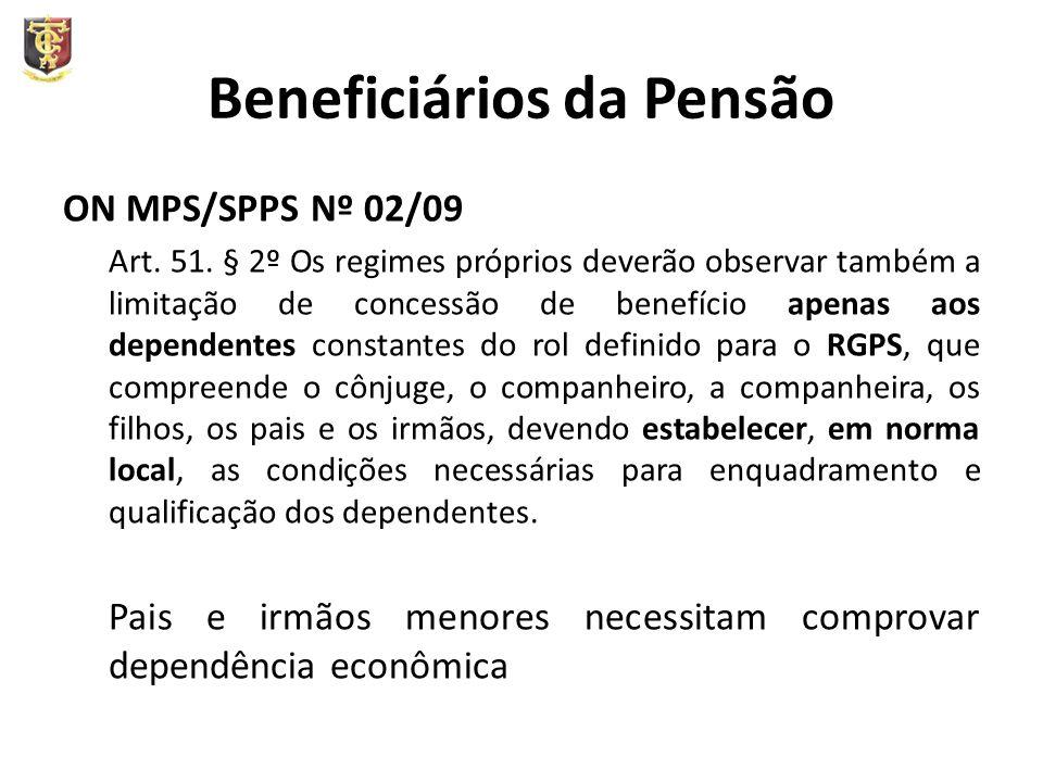 Beneficiários da Pensão ON MPS/SPPS Nº 02/09 Art. 51. § 2º Os regimes próprios deverão observar também a limitação de concessão de benefício apenas ao