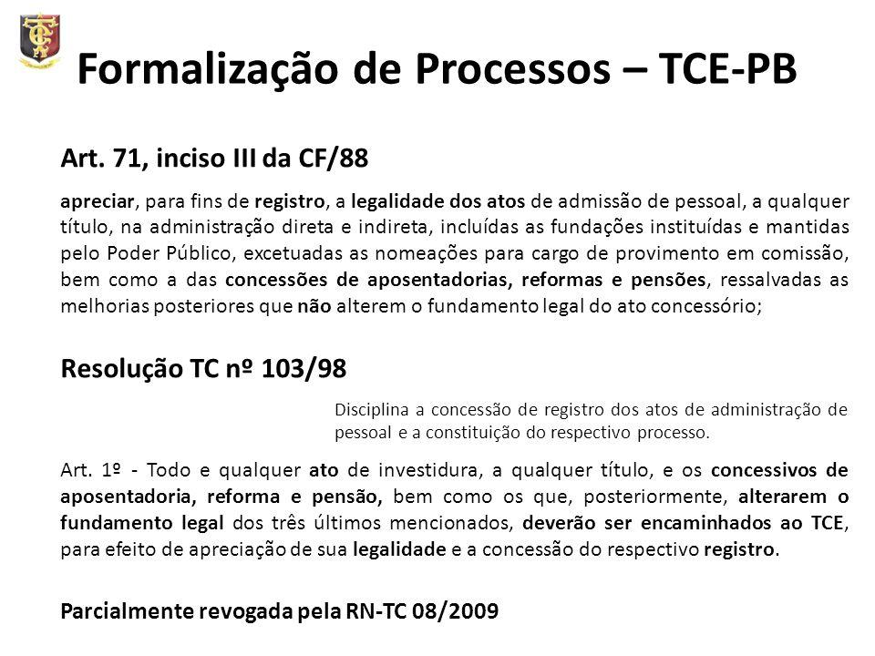 Formalização de Processos – TCE-PB Art. 71, inciso III da CF/88 apreciar, para fins de registro, a legalidade dos atos de admissão de pessoal, a qualq